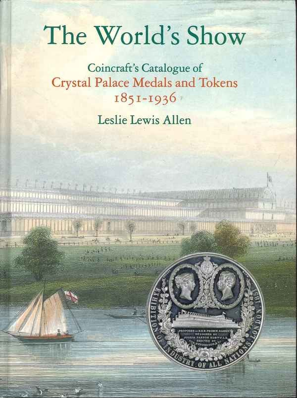 The World s Show. Coincraft s Catalogue of Crystal Palace Medals and Tokens. 1851-1936 ALLEN Leslie Lewis