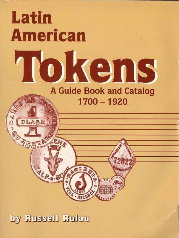 Latin American Tokens - A guide Book and Catalog 1700-1920 RULAU Russell