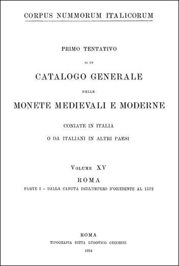 Corpus Nummorum Italicorum Volume XV Roma, Parte I (dalla caduta dell  Impero d  Occidente al 1572)