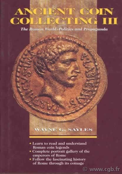 Ancient coin collecting III, the roman world-politics and propaganda SAYLES Wayne G.