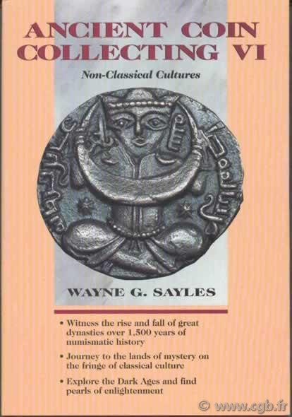 Ancient coin collecting VI, non-classical cultures SAYLES Wayne G.