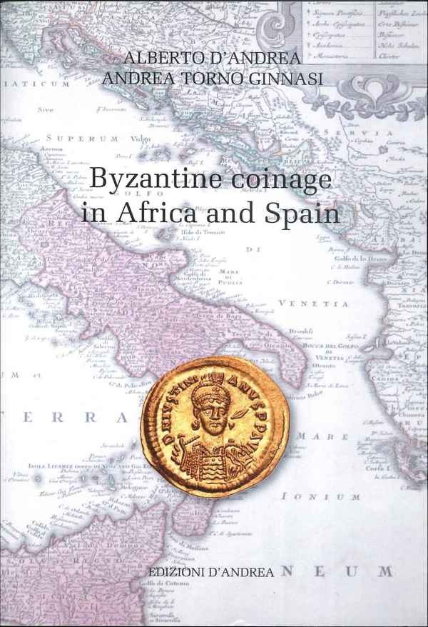 The Byzantine coinage in Africa and Spain D ANDREA Alberto, TORNO GINNASI Andrea