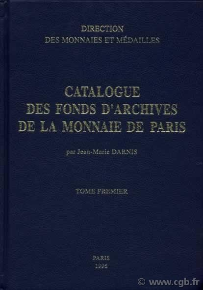 Catalogue des fonds d archives de la Monnaie de Paris - t. 1 DARNIS Jean-Marie
