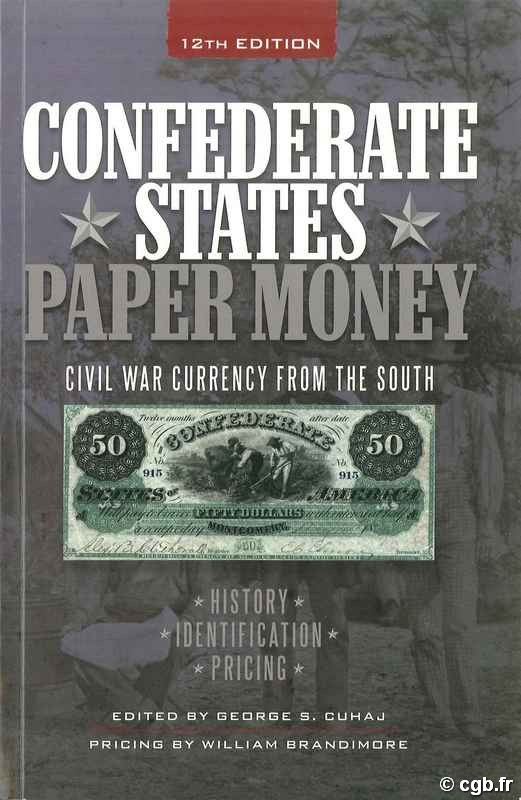 Confederate states paper money : Civil War Currency from the South 12th edition SLABAUGH Arlie R., CUHAJ George S., BRANDIMORE W.