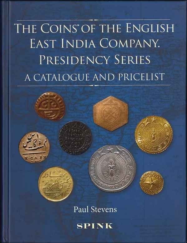 The Coins of the English East India Company : Presidency Series. A Catalogue and Pricelist STEVENS Paul