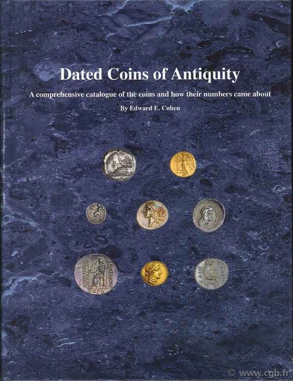 Dated Coins of Antiquity. A comprehensive catalogue of the coins and how their numbers came about COHEN Edward E.