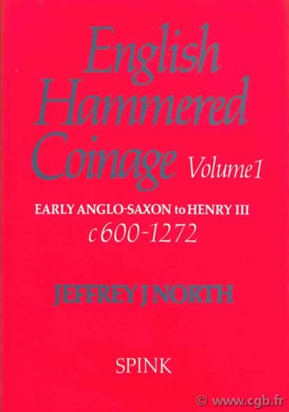 English Hammered Coinage, volume I, early anglo-saxon to Henry III, c 600-1272 NORTH Jeffrey J.