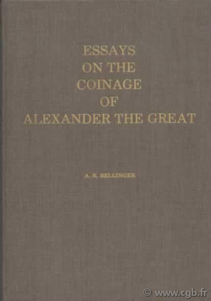 Essays on the Coinage of Alexander the Great BELLINGER A. R.