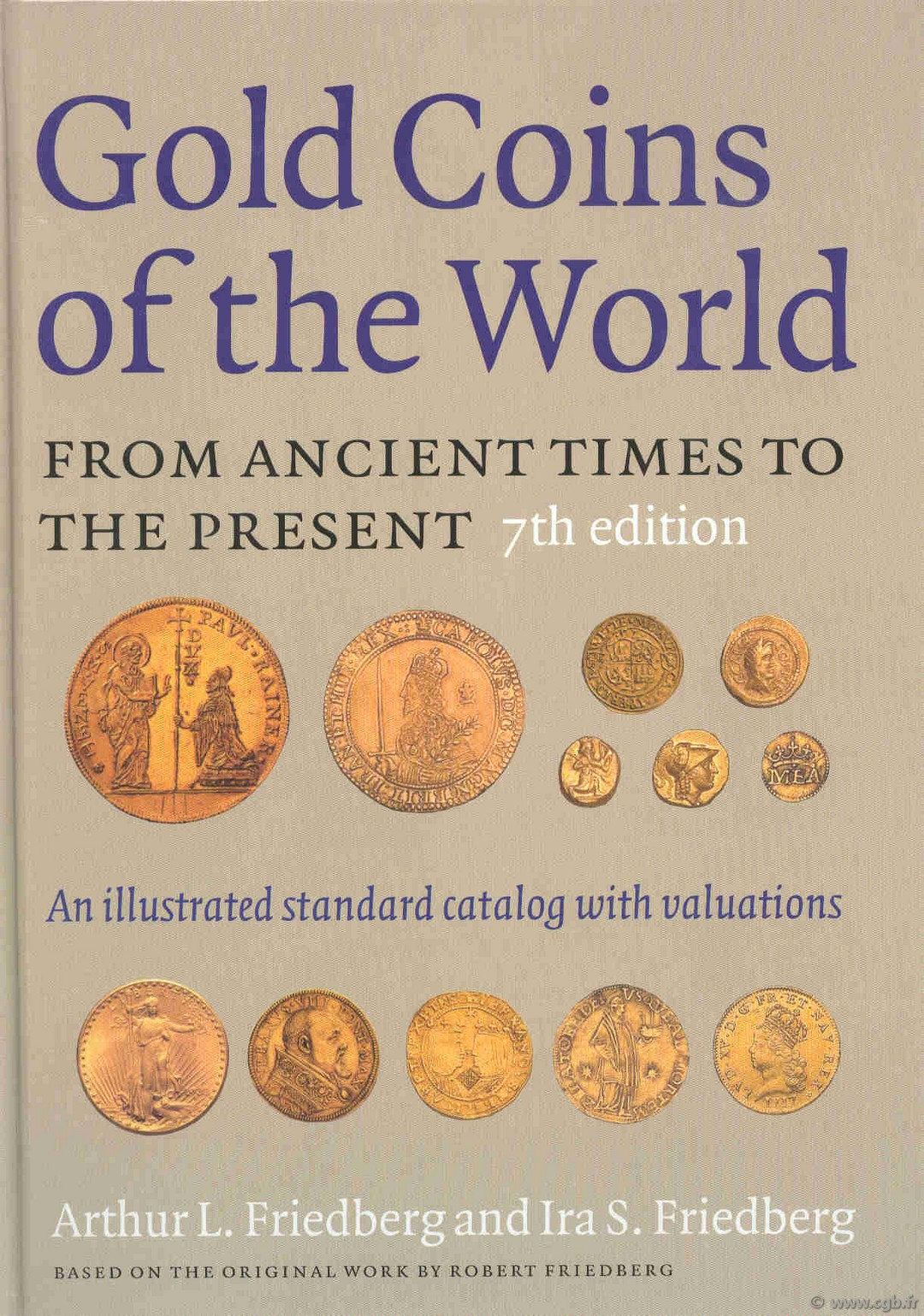 Gold Coins of the World from Ancient Times to the Present, 7th edition  FRIEDBERG Arthur L., FRIEDBERG Ira S.