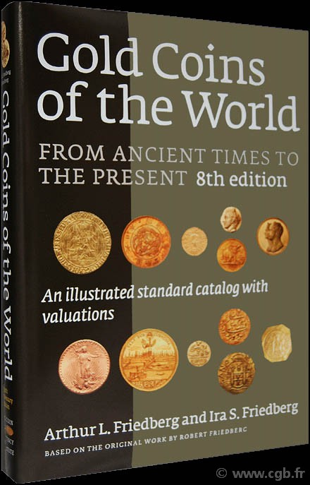 Gold Coins of the World from Ancient Times to the Present, 8th edition  FRIEDBERG Arthur L., FRIEDBERG Ira S.