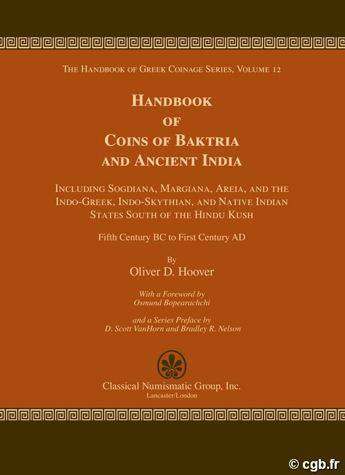 The Handbook of Greek Coinage Series, Volume 12 - Handbook of Coins of Baktria and Ancient India, Including Sogdiana, Margiana, Areia, and the Indo-Greek, Indo-Skythian, and Native Indian States South of the Hindu Kush, Fifth Century Centuries BC to First
