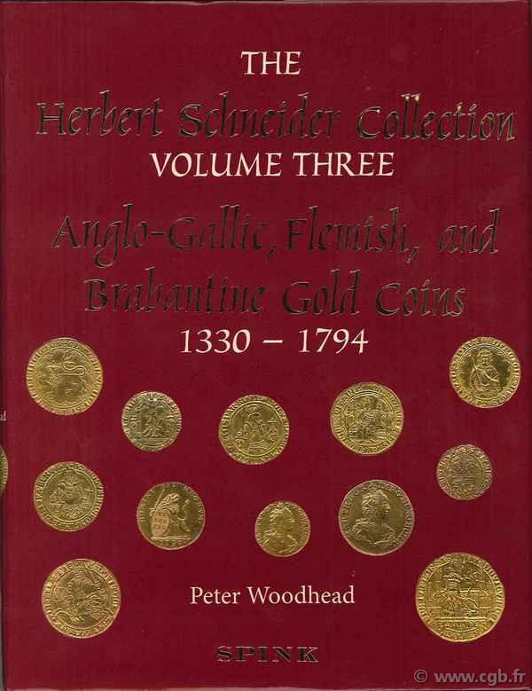 The Herbert Schneider collection, volume 3, Anglo-Gallic, Flemish, and Brabantine Gold Coins, 1330-1794 WOODHEAD Peter