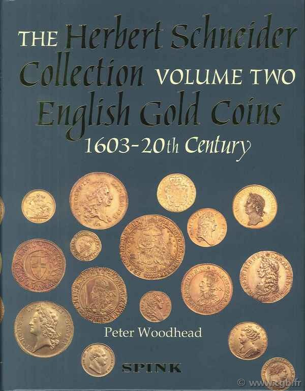 The Herbert Schneider collection, volume 2, English Gold Coins, 1603-20th Century WOODHEAD Peter
