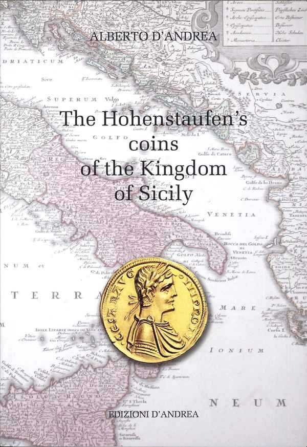 The Hohenstaufen s coins of the Kingdom of Sicily D ANDREA Alberto