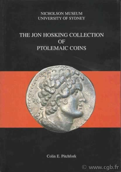 The Jon Hosking collection of Ptolemaic coins, Nicholson museum, university of Sydney PITCHFORK Colin E.