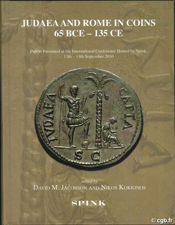 Judaea and Rome in coins 65 BCE - 135 CE. Papers Présented at the International Conference Hosted by Spink, 13th - 14th September 2010 edited by Jacobson David M. and Kokkinos Nikos