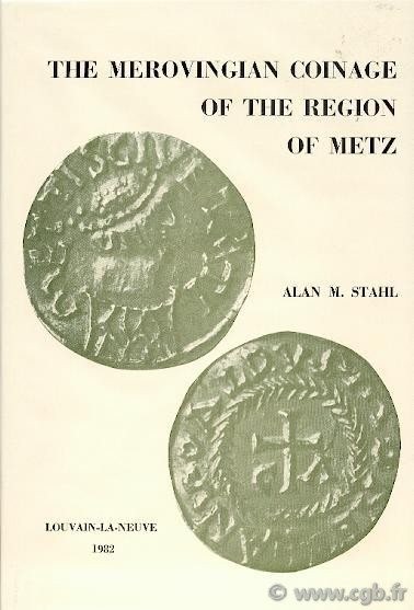 The Merovingian Coinage of the region of Metz STAHL Alan M.