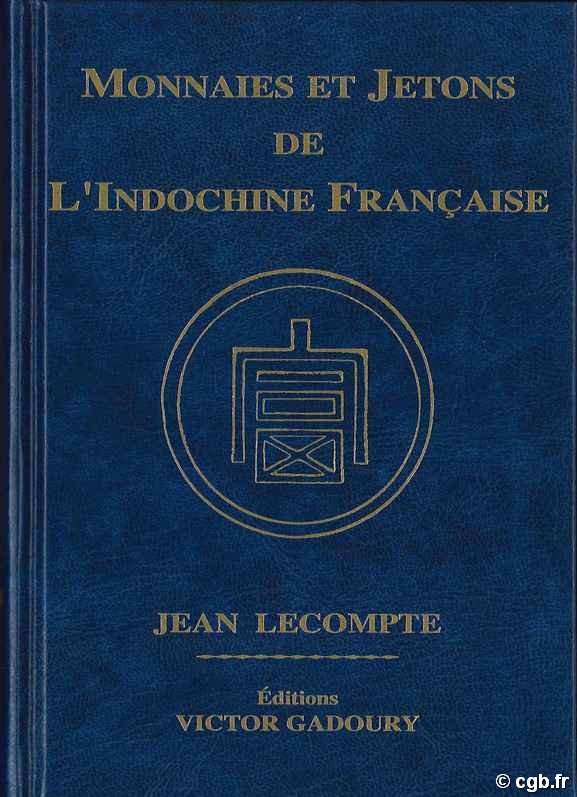 Monnaies et jetons de l Indochine Française / Coins and Tokens of French Indochina LECOMPTE Jean
