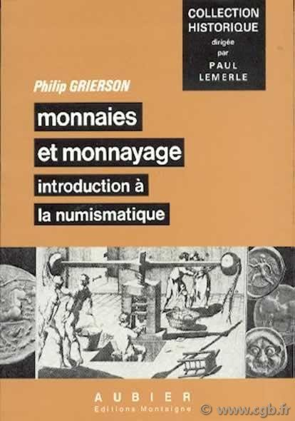 Monnaies et monnayage, introduction à la numismatique GRIERSON Philip