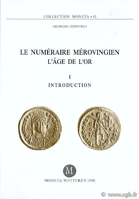 Le Numéraire Mérovingien, l âge de l or, I, Introduction, Moneta 10 DEPEYROT Georges