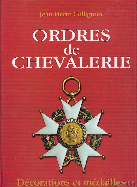 Ordres de Chevalerie, décorations et médailles de France (des origines au Second Empire) COLLIGNON Jean-Pierre