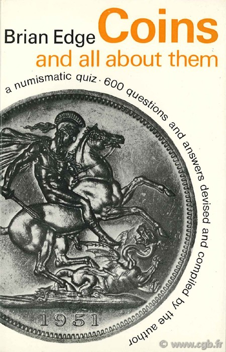 Coins and all about them a numismatic quiz, 600 questions and answers devised and compiled by the author EDGE Brian