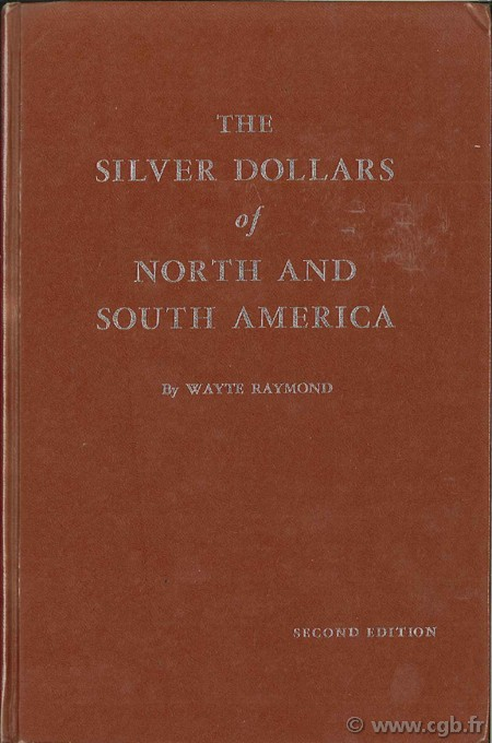 The silver dollars of north and south america WAYPTE Raymond