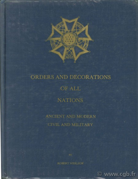 Orders and decorations of all nations - ancient and modern - civil and military WERLICH R.