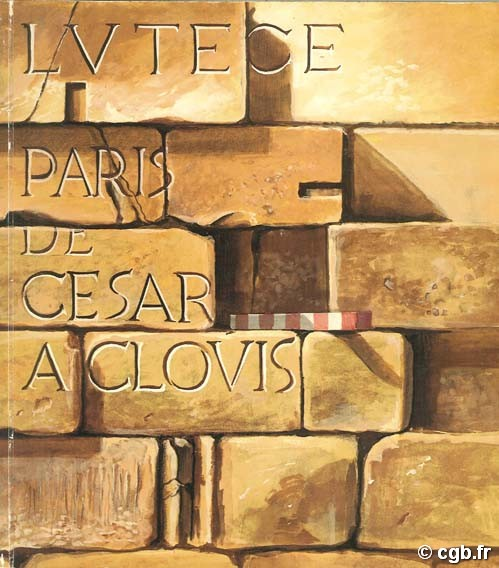 Lutèce, Paris de César à Clovis Collectif