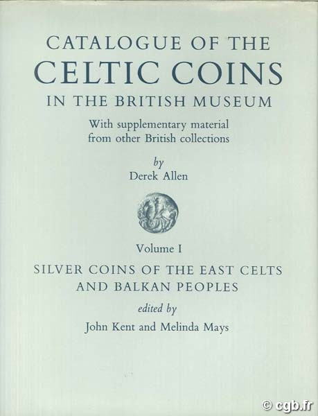 Catalogue of the Celtic Coins in the British Museum, Volume 1 ALLEN D.