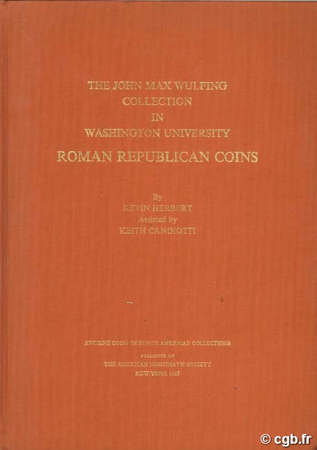 The John Max Wulfing collection in Washington University. Roman Republican coins HERBERT K., CANDIOTTI K.
