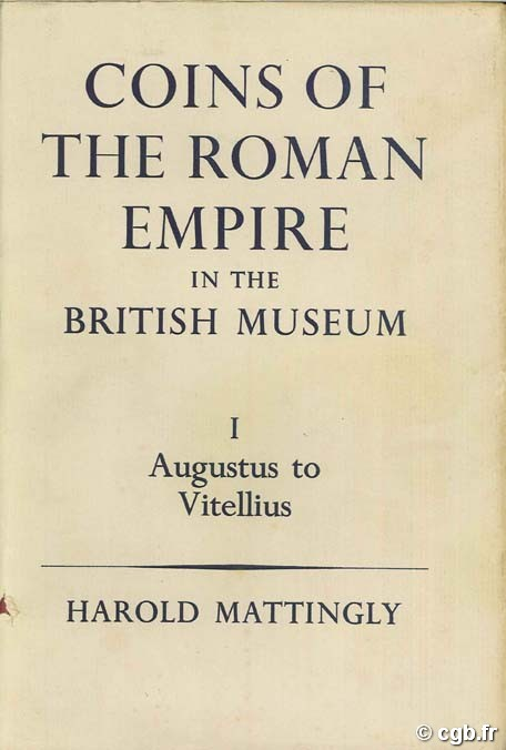 Coins of the Roman Empire in The British Museum Volume I – Augustus to Vitellius MATTINGLY Harold, CARSON R.A.G, HILL P.V.