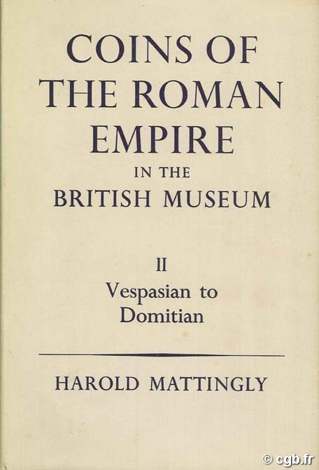 Coins of the Roman Empire in The British Museum Volume II - Vespasian to Domitian MATTINGLY Harold, CARSON R.A.G, HILL P.V.