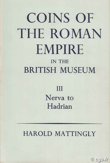 Coins of the Roman Empire in The British Museum Volume III – Nerva to Hadrian MATTINGLY Harold, CARSON R.A.G, HILL P.V.