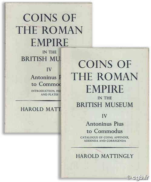 Coins of the Roman Empire in The British Museum Volume IV – Antoninus Pius to Commodus MATTINGLY Harold, CARSON R.A.G, HILL P.V.