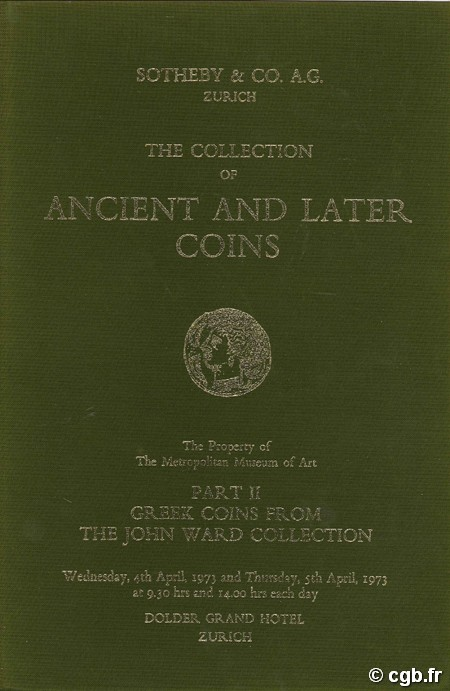 The collection of ancient and later coins - The property of the Metropolitan Museum of Art - Part II Greek Coins from the John Ward Collection SOTHEBY & CO. A.G.