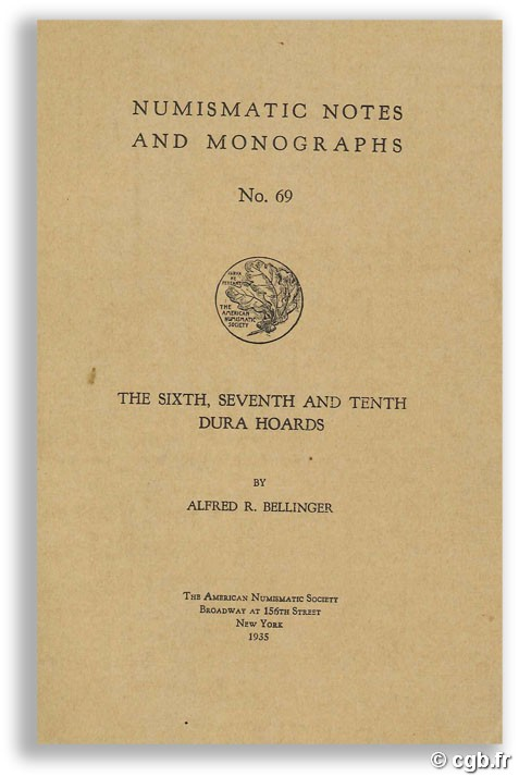 Numismatic Notes and Monographs N°69 - The sixth, seventh and tenth Dura hoards BELLINGER A.-R.