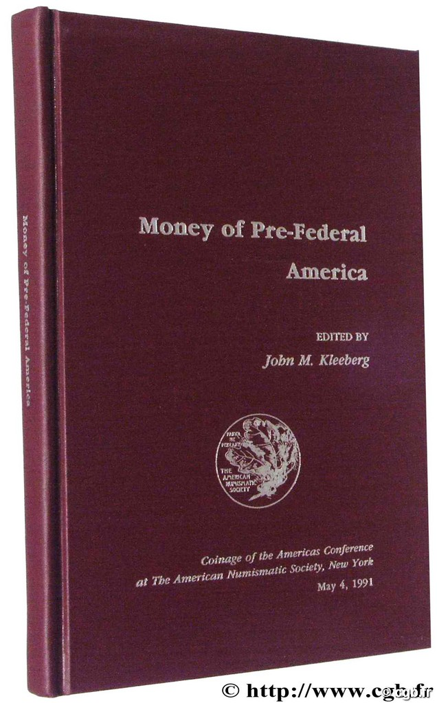 Money of Pre-Federal America, Coinage of the Americas Conférence at the American Numismatic Society, New York May 4, 1991