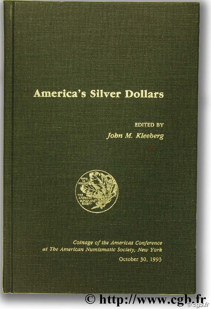 America s silver dollars, coinage of the americas conférence at the American Numismatic Society, New York October 30 1993