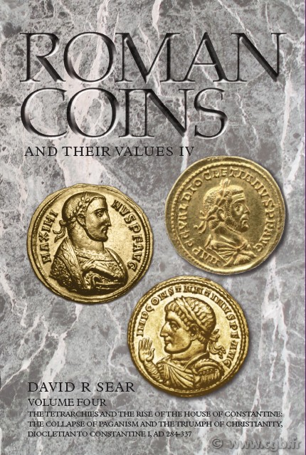 Roman Coins and their Values, The Millenium Edition, Volume IV - The Tetrarchies and the rise of the house of Constantine : The collapse of Paganism and the triumph of Christianity, Diocletian to Constantine I, AD 284-337