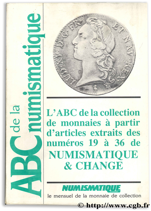 ABC de la Numismatique I : L ABC de la collection de monnaies à partir d articles extraits des numéros 19 à 36 de Numismatique & Change