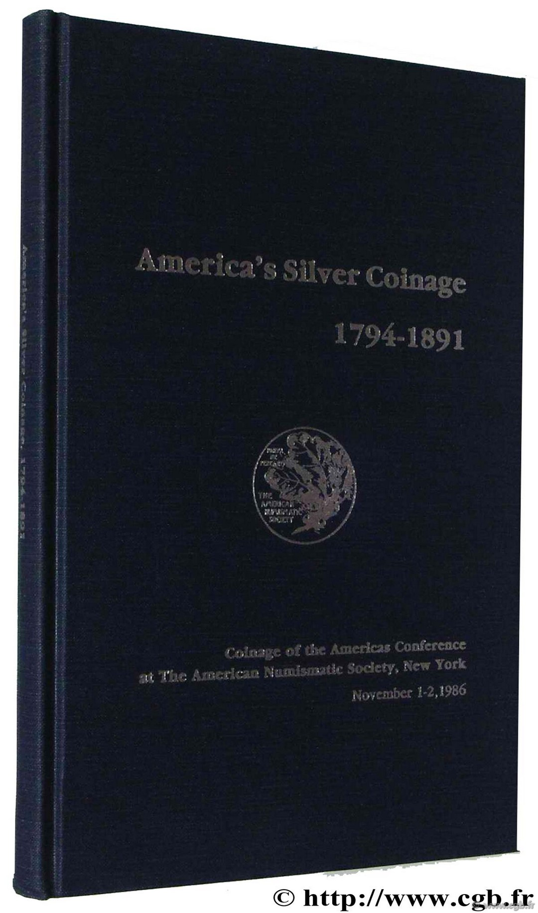 América s Silver coinage 1794-1891, coinage of the americas conference at American Numismatic Society, New York November 1-2, 1986