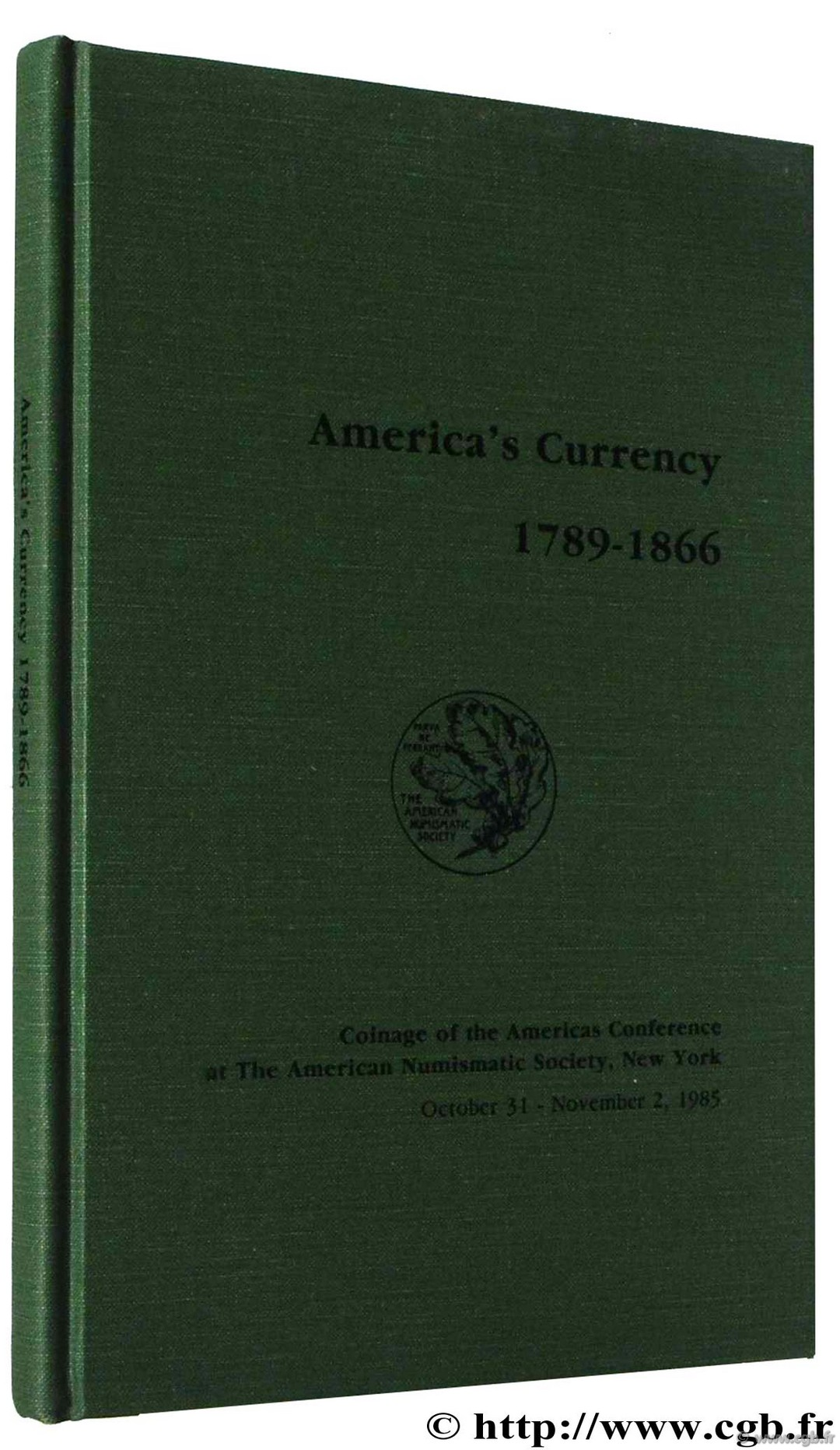 America s currency 1789-1866, coinage of the americas conférence at the American Numismatic Society, New York October 31 - November 2 1985