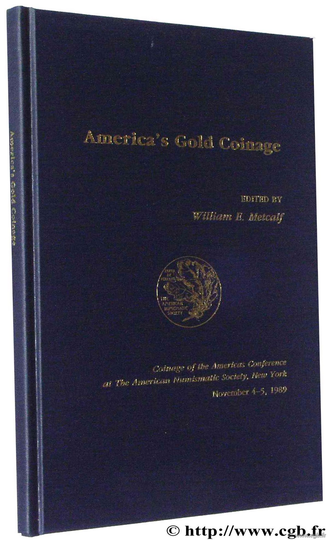 America s gold coinage, coinage of the americas conférence at the American Numismatic Society, New York November 4-5, 1989