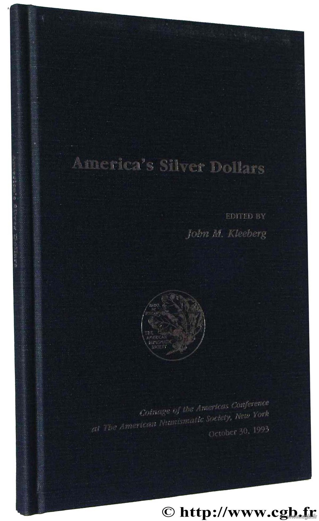 America s silver dollars - coinage of the americas conférence at the American Numismatic Society, New York October 30, 1993