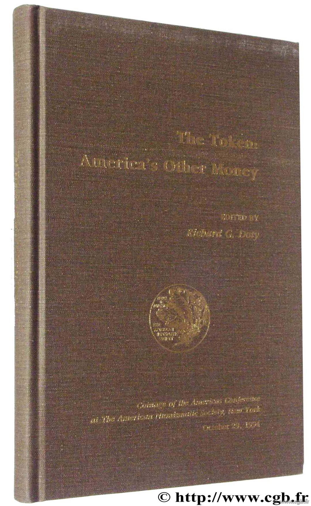 The Token : America s Other Money, Coinage of the Americas Conférence at the American Numismatic Society, New York October 29, 1994