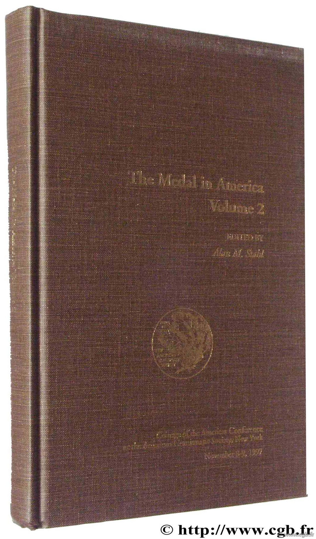 The Medal in America volume 2, Coinage of the Americas Conférence at the American Numismatic Society, New York November 8-9, 1997