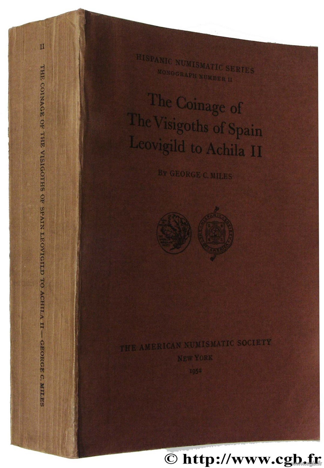 The Coinage of the Visigoths of Spain Leovigild to Achila, Hispanic Numismatic Series, II, The American Numismatic Society MILES G.-C.