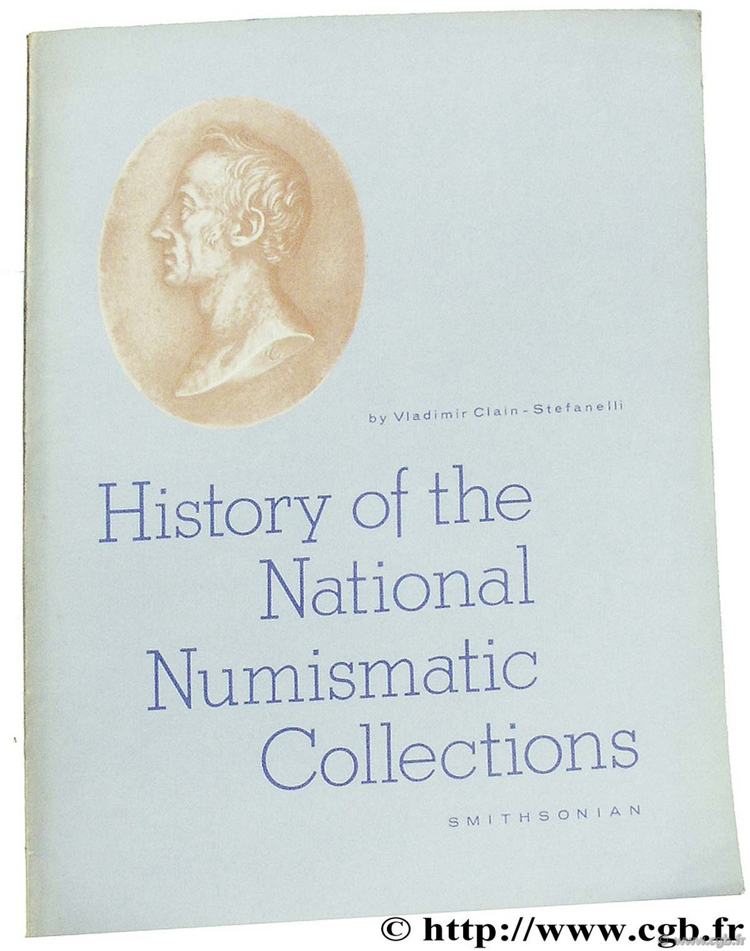 Contribution from The Museum of History and Technology. History of the National Numismatic Collections Smithsonian Museum CLAIN-STEFANELLI V.