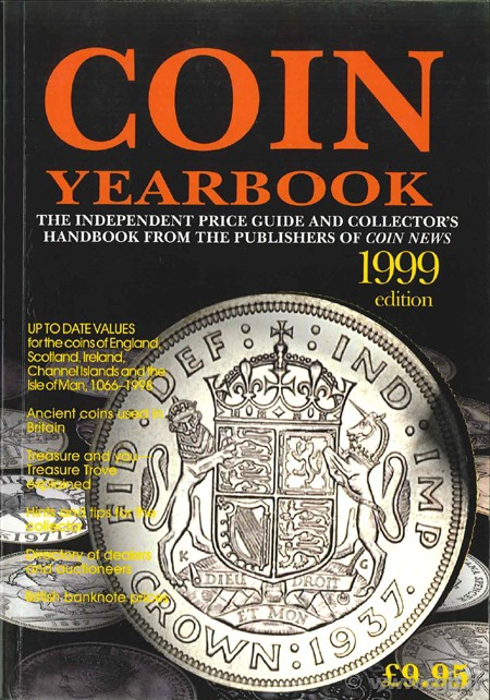 The Coin Yearbook. The Independent Price Guide and Collector  s Handbook from the Publishers of Coin News - 1999 edition
